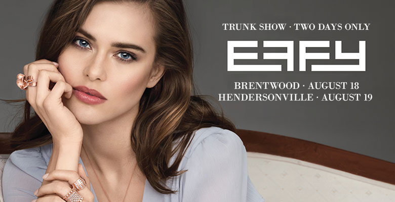 effy trunk show - two days only - brentwood august 18 - hendersonville august 19