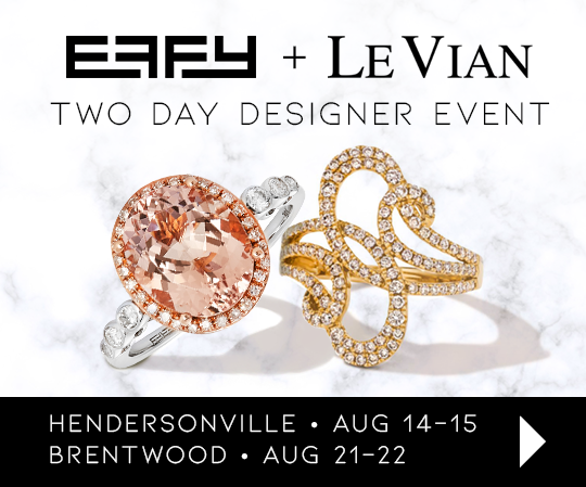 effy + levian two day designer event - hendersonville aug 14-15 - brentwood aug 21-22 - receive an extra 10% off with appointment - book now